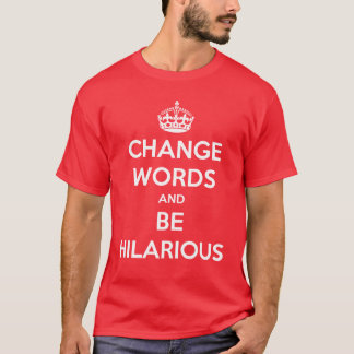 Change Words And Be Hilarious T-Shirt
