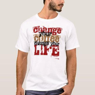 Change Your Coffee T-Shirt