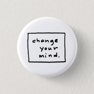 change your mind. 3 cm round badge