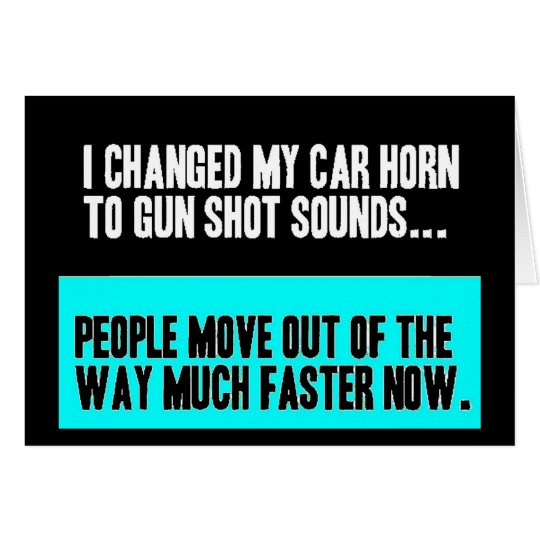 CHANGED CAR HORN SOUND FOR GUN SHOT MOVE OUT WAY CARD
