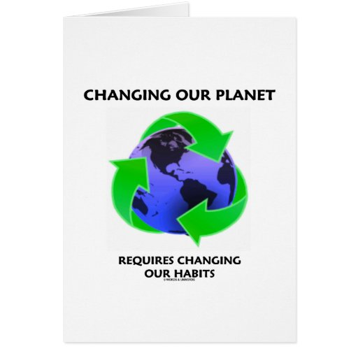 Changing Our Planet Requires Changing Our Habits Greeting Card