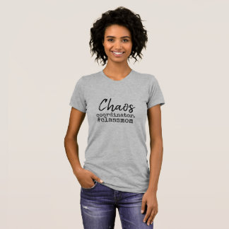 chaos coordinator class mom T-Shirt