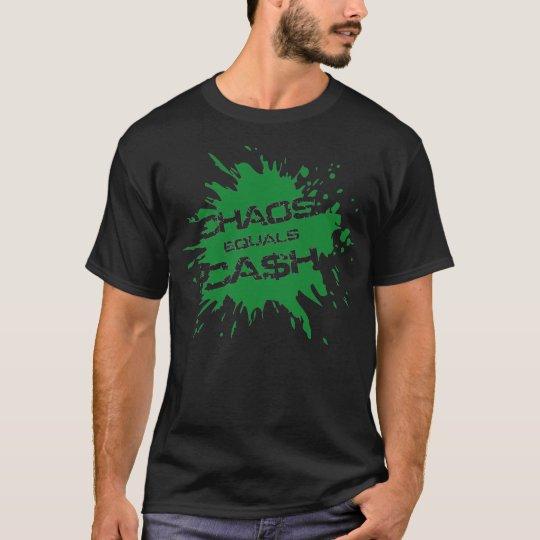 chaos equals cash T-Shirt