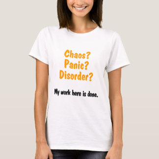 Chaos? Panic? Disorder? T-Shirt