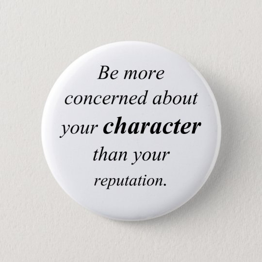 Character and Reputation 6 Cm Round Badge
