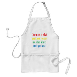 Character is what you know you are standard apron