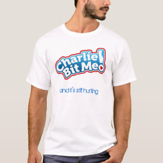 Charlie Bit Me and it's still hurting T-Shirt