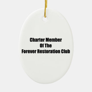 Charter Member Of The Forever Restoration Club Ceramic Oval Decoration