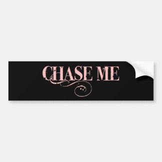 Chase Me... Bumper Sticker