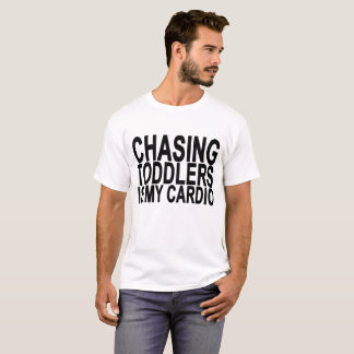 CHASING TODDLERS IS MY CARDIO ..png T-Shirt