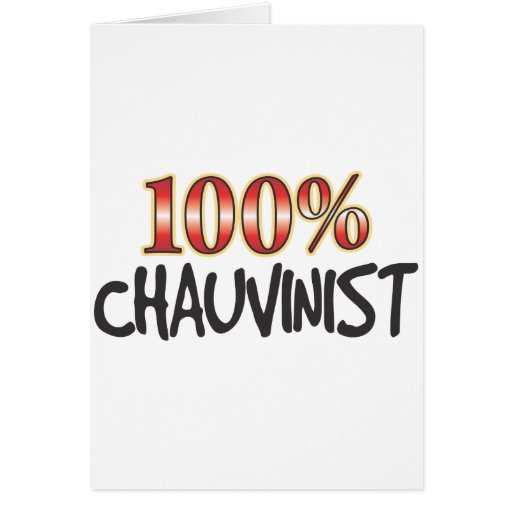 Chauvinist 100 Percent Greeting Cards