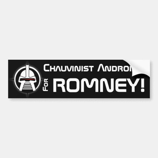 Chauvinist Androids for Romney! Bumper Sticker