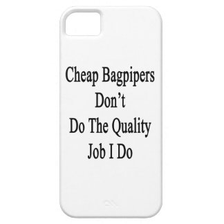 Cheap Bagpipers Don't Do The Quality Job I Do iPhone 5 Cases
