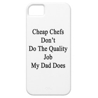 Cheap Chefs Don't Do The Quality Job My Dad Does iPhone 5 Case