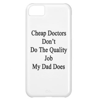 Cheap Doctors Don't Do The Quality Job My Dad Does iPhone 5C Case