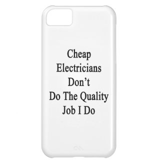 Cheap Electricians Don't Do The Quality Job I Do iPhone 5C Cover