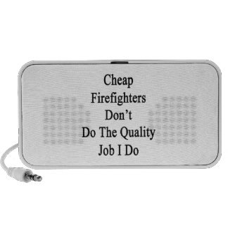 Cheap Firefighters Don't Do The Quality Job I Do Travel Speakers