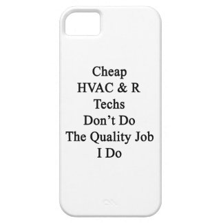 Cheap HVAC R Techs Don't Do The Quality Job I Do iPhone 5 Case