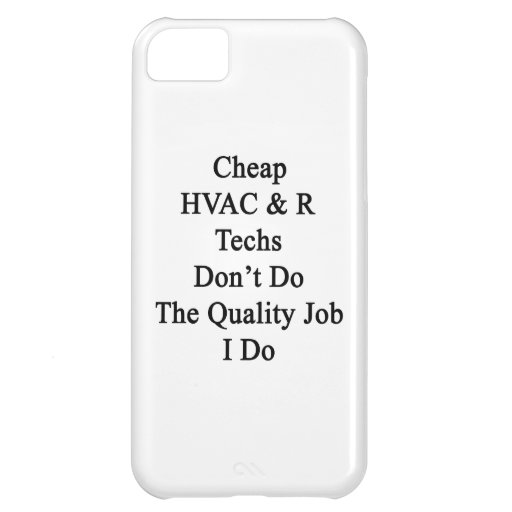 Cheap HVAC R Techs Don't Do The Quality Job I Do iPhone 5C Cover