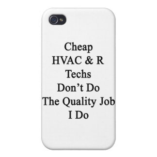 Cheap HVAC R Techs Don't Do The Quality Job I Do Covers For iPhone 4