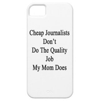 Cheap Journalists Don't Do The Quality Job My Mom Case For iPhone 5/5S