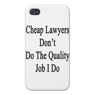 Cheap Lawyers Don't Do The Quality Job I Do iPhone 4/4S Cases