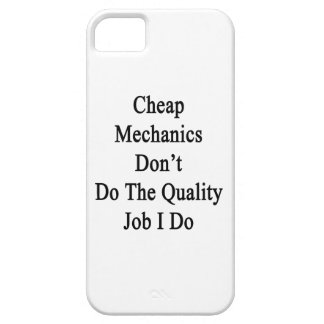Cheap Mechanics Don't Do The Quality Job I Do iPhone 5 Covers