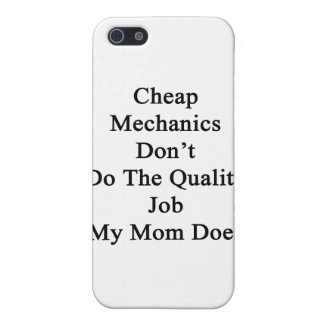 Cheap Mechanics Don't Do The Quality Job My Mom Do iPhone 5 Cover