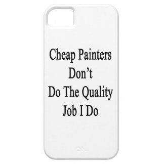 Cheap Painters Don't Do The Quality Job I Do iPhone 5 Case