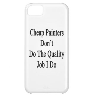 Cheap Painters Don't Do The Quality Job I Do Cover For iPhone 5C