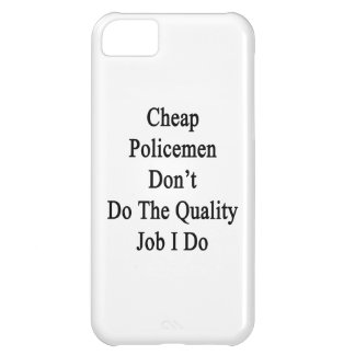 Cheap Policemen Don't Do The Quality Job I Do iPhone 5C Case