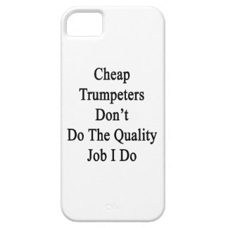 Cheap Trumpeters Don't Do The Quality Job I Do iPhone 5 Case