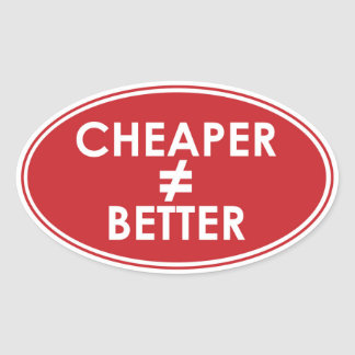 Cheaper Isn t Better oval sticker