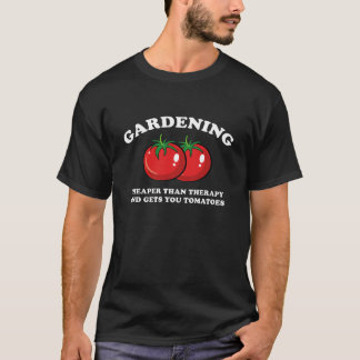 Cheaper Than Therapy And Gets You Tomatoes T-Shirt
