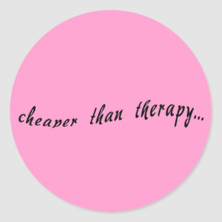 Cheaper Than Therapy Tshirts, Mugs, Buttons Round Sticker