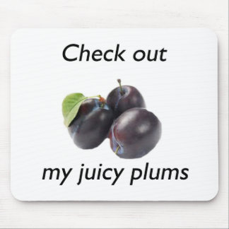 check out my juicy plums.jpg mouse pad