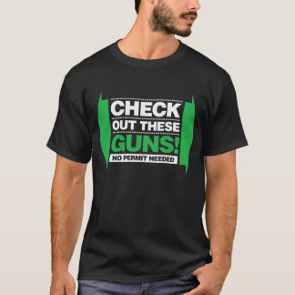 Check Out These Guns - Green and White T-Shirt