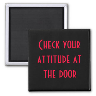Check your attitude at the door magnet