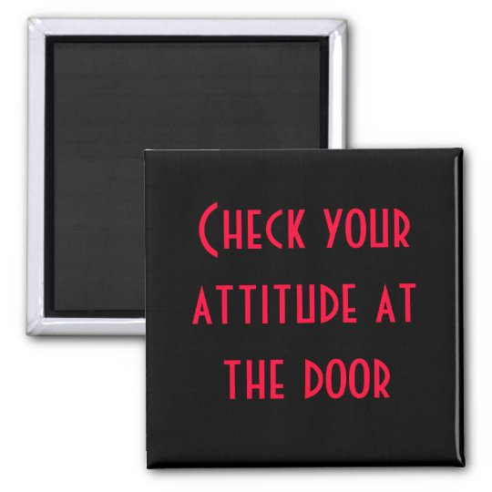 Check your attitude at the door square magnet