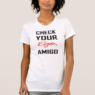 Check your EGO Amigo! Tshirt
