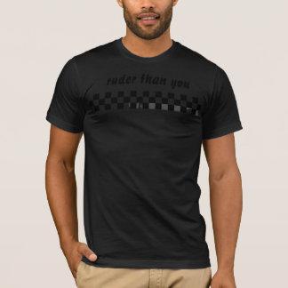 checker,  ruder than you T-Shirt