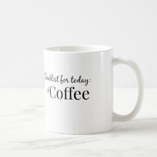 Checklist for today...Coffee Coffee Mug