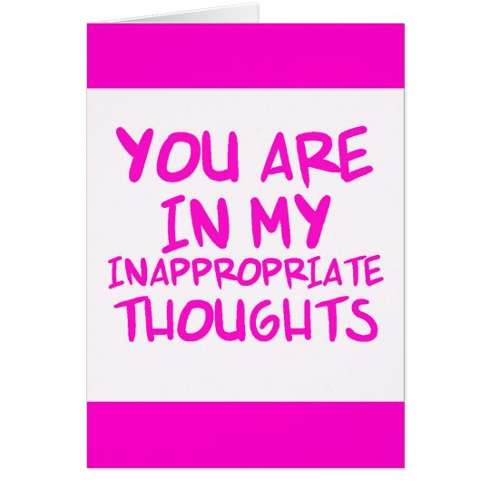 CHEEKY QUOTES YOU ARE IN MY INAPPROPRIATE THOUGHTS CARD