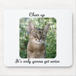 Cheer up it s only gonna get worse mouse mat