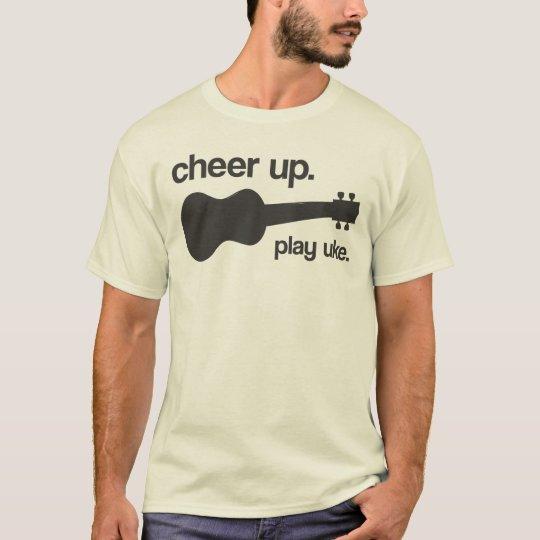 Cheer up. Play uke. T-Shirt