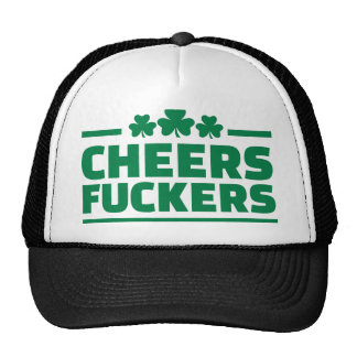 Cheers fuckers St. Patrick's day Hat