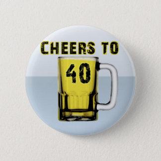 Cheers to Fourty . Birthday 6 Cm Round Badge