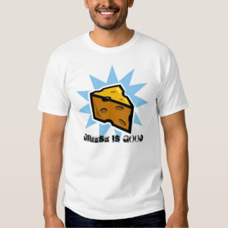 Cheese Is Good T-shirts