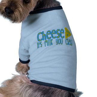 Cheese It s Milk You Chew Pet T-Shirt