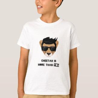 CHEETAH IS MORE THAN YOU T-Shirt